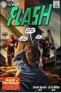 flash: 10  COMICS  CODE  DC  FLASH  HELP ME  /M  I'M  COMING  FLASH of  MORLD  A SPECTACULAR STORY  Grant Gustin. Zra Miller  THAT IS SURE TO STOP  GRANT AND EZRA FANBOy5  FROM FIGHTING!