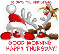 For more holiday, retro, and funny pictures go to... www.snowflakescottage.com: 10 DAYS TIL CHRISTMAS  GOOD MORNING  HAPPY THURSDAY! For more holiday, retro, and funny pictures go to... www.snowflakescottage.com