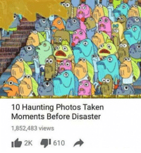 SpongeBob, Taken, and Haunting: 10 Haunting Photos Taken  Moments Before Disaster  1,852,483 views  2K 1610