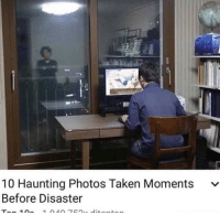 Taken, Chat, and Haunting: 10 Haunting Photos Taken Moments v  Before Disaster F in the chat