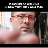 Being Alone, Dank, and New York: 10 HOURS OF WALKING  IN NEW YORK CITY AS A MAN  FUNNYODIE If you've ever wondered just how much harrassment men go through when walking the streets of New York City alone, now you know.