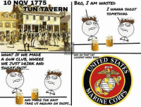 Clock, Club, and Memes: 10 NOV 1775  BeO I AM WASTED  TUNITAVERN  SOMETHING  WHAT IF WE MADE  A GVN CLUB, WHERE  WE JU5T DRIWK AND  SHOOT SHIT...  AWD ON THAT DAY  LEGENDS WERE BORN  TED S  AND MAKE THE WAVY  TAKE VS AROVND ON SHIPS. Clock counting down usmc marinecorpsball semperfi marinecorps