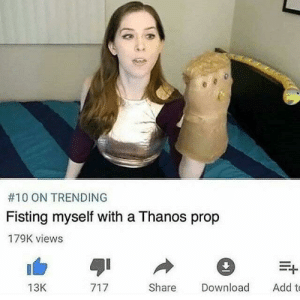 An interesting title:  #10 ON TRENDING  Fisting myself with a Thanos prop  179K views  13K  Share Download Add t An interesting title