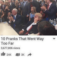 TFW you get memed into the White House http://bit.ly/2eX6NqI: 10 Pranks That Went Way  Too Far  3,677,806 views TFW you get memed into the White House http://bit.ly/2eX6NqI