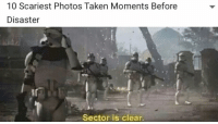<p>Best Of: Sector Is Clear Star Wars Prequel Memes</p>: 10 Scariest Photos Taken Moments Before  Disaster  Sector is clear. <p>Best Of: Sector Is Clear Star Wars Prequel Memes</p>