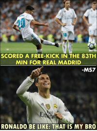 Be Like, Memes, and Real Madrid: 10  SCORED A FREE-KICK IN THE 83TH  MIN FOR REAL MADRID  MS7  Fir  RONALD0 BE LIKE: THAT IS MY BRO Asensio 🔥👌