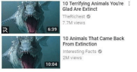 Animals, Facts, and Back: 10 Terrifying Animals You're:  Glad Are Extinct  TheRichest  7.7M views  6:39  10 Animals That Came Back  From Extinction  Interesting Facts  2M views  10:04 Comeback of the aeon