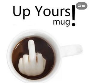 Great joke, how im gonna clean it?: 10  Up Yours  mug Great joke, how im gonna clean it?
