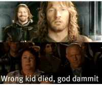 god dammit: 10  Wrong kid died, god dammit