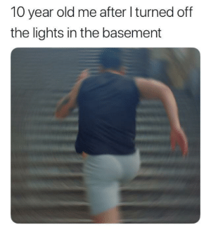 Ya better run by Brmp_1234 MORE MEMES: 10 year old me after I turned off  the lights in the basement Ya better run by Brmp_1234 MORE MEMES