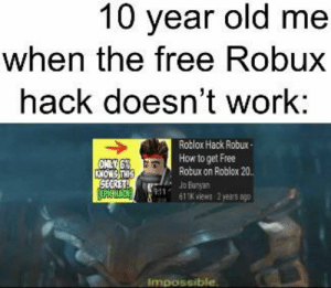 10 Year Old Me When The Free Robux Hack Doesn T Work Roblox Hack