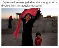 Memes, Divorce, and Husband: 10-year-old Yemeni girl after she was granted a  divorce from her abusive husband. Unbelievable that this goes on in the world but I'm just so happy for her! <3