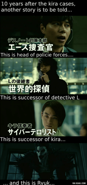 9gag, Head, and Another: 10 years after the kira cases,  another story is to be told...  デスノート対策(SEB  ェーズ捜査官  This is head of policie forces....  しの後継者  世界的探偵  This is successor of detective L  サイバーテロリスト  This is successor of kira  and this is Ryuk...  VIA 9GAG.COM Just letting you guys know this is a thing
