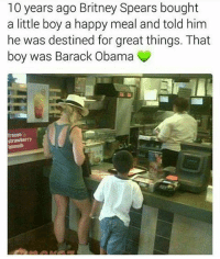 10 years ago Britney Spears bought  a little boy a happy meal and told him  he was destined for great things. That  boy was Barack Obama funny lol lmao lmfao hilarious laugh laughing tweegram fun friends photooftheday friend wacky crazy silly witty instahappy joke jokes joking epic instagood instafun funnypictures haha humor