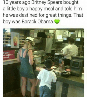 Absolutely incredible 🙏🙏🙏: 10 years ago Britney Spears bought  a little boy a happy meal and told him  he was destined for great things. That  boy was Barack Obama  frozen  strawberr)Y Absolutely incredible 🙏🙏🙏