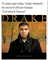 "A decade ago drake released come back season. drake has come a long way: 10 years ago today, Drake released  his second official mixtape  ""Comeback Season""  COME BACK SEASON A decade ago drake released come back season. drake has come a long way"