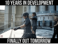 So, Final Fantasy XV is FINALLY out... tomorrow.: 10 YEARS IN DEVELOPMENT  としろよああ117ときぐらい  FINALLY OUT TOMORROW So, Final Fantasy XV is FINALLY out... tomorrow.