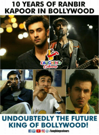 #RanbirKapoor: 10 YEARS OF RANBIR  KAPOOR IN BOLLYWOOD  AUGHING  UNDOUBTEDLY THE FUTURE  KING OF BOLLYWOOD  R E O @ 紗/laughingcolours #RanbirKapoor