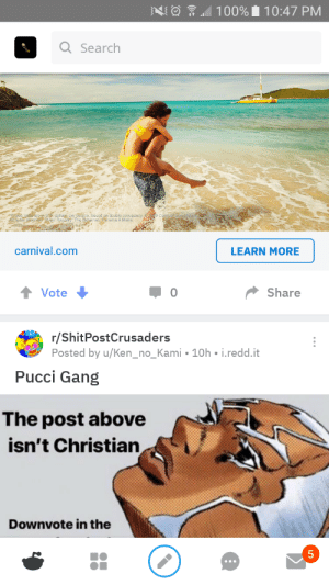 Ken, Gang, and Panama: 100% 10:47 PM  QSearch  r person, based on doublo.ocoupancy  Registry Tho Babemas Panama & Malta.  carnival.com  LEARN MORE  Share  Vote  r/ShitPostCrusaders  Posted by u/Ken_no_Kami 10h i.redd.it  Pucci Gang  The post above  isn't Christian  Downvote in the  5 I'm not Christian but ok.
