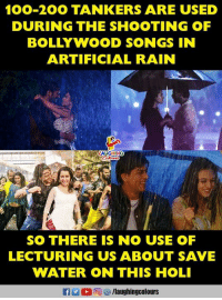 Anaconda, Rain, and Songs: 100-2OO TANKERS ARE USED  DURING THE SHOOTING OF  BOLLYWOOD SONGS IN  ARTIFICIAL RAIN  LAUGHING  SO THERE IS NO USE OF  LECTURING US ABOUT SAVE  WATER ON THIS HOLI  f/laughingcolours #HappyHoli :)