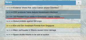 One of Plague Inc.'s newest headlines, thought it was worth sharing.: 100,8S  X  THO CE  News  B EXPLODE  FALLS AS ALLIES UNDER CONSUL  REACH DECISIONS OF U.S.IN ZU  Jan 22, 2020  SCHOICE  HANKS ty  DEMOV  Led Geoge Hnts at FimOute Atrbuted  phistic Activites-  One Is Injured  PARED Jan 20, 2020 Evidence 'shows that Julius Caesar played Outwitters'  Mo  Course in Pr  nge to  r's  Jan 10, 2020 CDC protocols 'halve dialysis bloodstream infections'  vew Work  Jan 6, 2020 US President buys condo in Greenland - claims 'victory'  COMES  PIEST PARIS RACER  OY AES U RST NATIONALS  NEW SECURIAO  Dec 22, 2019 Global protests against GM crops  p  he dno  sTOCOHOLDcxs  oHENTICAL  Dec 16, 2019 Kim and Don livestream Fortnite from Singapore  Dec 16, 2019 Major earthquake in Siberia caused minor damage  Old SNet Signs, ThiS S  Nov 28, 2019  Space shuttle Atlantis to be sold at auction  a-  eelsine ata  LTh  nd is  ct r  elel  pected aincs  w t the towerited i  and of a determiastwa on  ecfecce  du efthe  dent  rd  r Strvic ment  TSTOT  ANOILERY  CAL  ton Park One of Plague Inc.'s newest headlines, thought it was worth sharing.