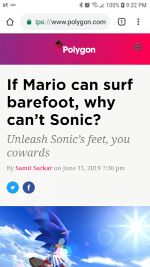 Mario, Sonic, and Feet: 100% 9:32 PM  tps://www.polygon.com  1  Polygon  If Mario can surf  barefoot, why  can't Sonic?  Unleash Sonic's feet, you  cowards  By Samit Sarkar on June 11, 2019 7:30 pm  f Because of foot fetishes