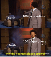 pinkgoodra:this feels appropriate: 100 corporations  Earth  (adultswim.com)  100 corporations  Earth  why did you use plastic straws?  Itswim.com] pinkgoodra:this feels appropriate
