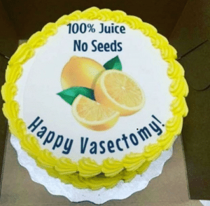 I hope the vasectomy wasn't botched.: 100% Juice  No Seeds  ppy Vasectom I hope the vasectomy wasn't botched.