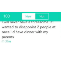 Memes, 🤖, and Twit: 100  New  Hot  TWIT never have a threesome. IT  wanted to disappoint 2 people at  once I'd have dinner with my  parents  27m My penis is small and shaped like a champagne cork. (@yikyakapp)