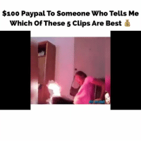 Anaconda, Memes, and Best: $100 Paypal To Someone Who Tells Me  Which Of These 5 Clips Are Best Haha. I'll PayPal one person $100 who comments below which of these 5 clips is best. The reporter pole one has me dying...