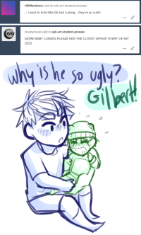 Cute, God, and Oh My God: 1000fandoms said to ask-art-student-prussia:  want to hold little Gil and Ludwig... they're so cute!!   Anonymous said to ask-art-student-prussia:  MORE BABY LUDWIG PLEASE HES THE CUTEST DIPSHIT EVERY OH MY  GOD.   0  Чт