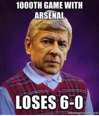 1000TH GAME WITH  ARSENAL  LOSES 6-0  meme generator net