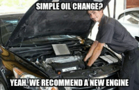 Mechanics... Follow us on instagram @mechanic.memes: SIMPLE OIL CHANGE?  YEAH WERECOMMENDATNEWENGINE Mechanics... Follow us on instagram @mechanic.memes