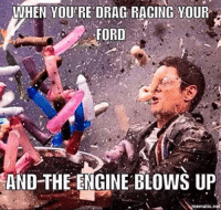Hahaha Follow us on instagram @mechanic.memes: WHEN YOU'RE DRAG RACING YOUR  FORD  AND THE ENGINE BLOWS UP  mematic net Hahaha Follow us on instagram @mechanic.memes