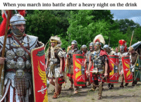 When  you march into battle after a heavy night on the drink
