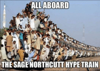 hype: ALL ABOARD  THE SAGE NORTHCUTT HYPE TRAIN  gfip.
