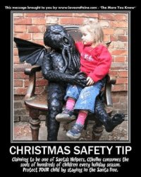 "Well...okay.: This message brought to you by www.l  ""The More You Know""  CHRISTMAS SAFETY TIP  Claiming to be one of Santas Helpers, Cthulhu consumes the  souls of hundreds of children every holiday season.  ying in the Santa line. Well...okay."