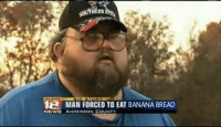 Travesty....: 1e MAN FORCED TO EAT BANANA BREAD  NEWB ANOERSON COUNTY Travesty....