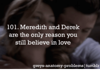 pretty much..: 101. Meredith and Derek  are the only reason you  still believe in love  greys anatomy problems tumblr pretty much..