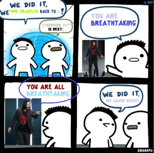 Reddit, Heroes, and Back:  #101  WE DID IT,  WETIME TRAVELED BACK TO E  YOU ARE  BREATMTAKING  CYBERPUNK 2077  IS NEXT!  YOu ARE ALL  BREATHTAKING!  WE DID IT  WE SAVED REDbDIT  SRGRAFO Not all heroes wear capes