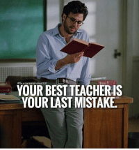 Memes, Teacher, and Best: 101  YOUR BEST TEACHER IS  YOUR LAST MISTAKE There's a lesson to always be learned. businessmindset101