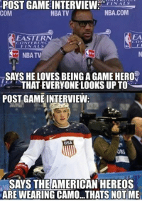 American soldiers are the true hero's.  Like Us Sports Memes Credit - Derrick J. Cabral: POST GAME INTERVIEW  com  FINALS  NBA.COM  NBA TV  COM  EASTERN  CONFERENCE  FINALS  NBATV  SAYS HE LOVES BEING A GAME HERO  THAT EVERYONE LOOKS UP TO  POST GAME INTERVIEW  USA  JAS  SAYS THE AMERICAN HEREOS  NARE WEARING CAMO...THATS NOT ME American soldiers are the true hero's.  Like Us Sports Memes Credit - Derrick J. Cabral