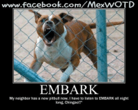 "Ex's, Facebook, and Journey: www.facebook.com  ex  EMBARK  My neighbor has a new pitbull now. have to listen to EMBARK all night  long, Chingao!!"" EMBARK: My neighbor has a new pitbull now. I had to listen to EMBARK all night long, Chingao!!  Talkin' bout Embark, I'm Embarking on a new Journey with Tu Vez, they're building my Blog right now where we can kick back and talk about whatevs' without worrying about the Feisbuk Migra! Be on the lookout, it's coming!"