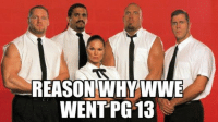 The reason WWE went PG 13: REASON WHY WWE  WENT PG13 The reason WWE went PG 13
