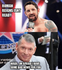 ROMAN  REIGNS ISNT  READY  WADELIMAFRAIDI HAVE  SOME BAD NEWS FORIYOU Have a bad feeling after tonight...