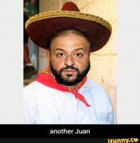 LOL ‪#‎anotherjuan‬ ‪#‎djkhaled‬ ‪#‎mexicanwordoftheday‬: another Juan  ifunny.CO LOL ‪#‎anotherjuan‬ ‪#‎djkhaled‬ ‪#‎mexicanwordoftheday‬