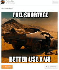 Mad Max logic: Car Throttle App: Patrick Sojzi  3 19 hours ago  Mad max logic  FUEL SHORTAGE  BETTERIUSE AV8  6 comments  85 points Mad Max logic: Car Throttle App