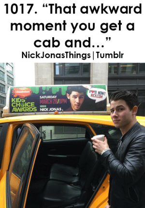"""Choice Awards: 1017. """"That awkward  moment you get a  cab and...""""  NickJonasThings 