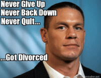 My First Wrestling Meme...please be gentle smile emoticon: Never Give Up  Never Back Down  Never Quit.  Got Divorced  nemaker Jet My First Wrestling Meme...please be gentle smile emoticon