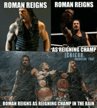 Damn just realized I could of also made Roman Roman Reigns. -TRLSr: ROMAN REIGNS ROMAN REIGNS  ASTREIGNING CHAMP  ROMAN REIGNS AS REIGNING CHAMPIN THE RAIN Damn just realized I could of also made Roman Roman Reigns. -TRLSr